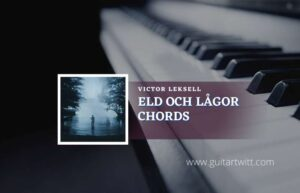 Read more about the article Eld Och Lågor chords by Victor Leksell