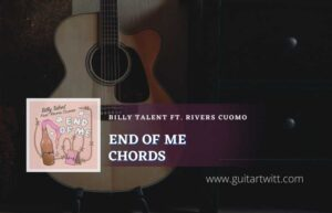 Read more about the article End Of Me chords by Billy Talent