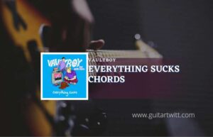 Read more about the article Everything Sucks chords by vaultboy