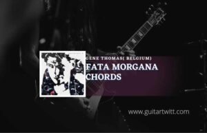 Read more about the article Fata Morgana chords by Gene Thomas (Belgium)