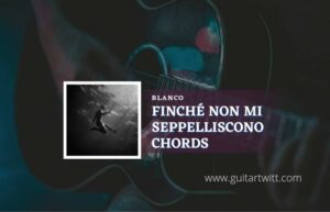 Read more about the article Finché Non Mi Seppelliscono chords by Blanco