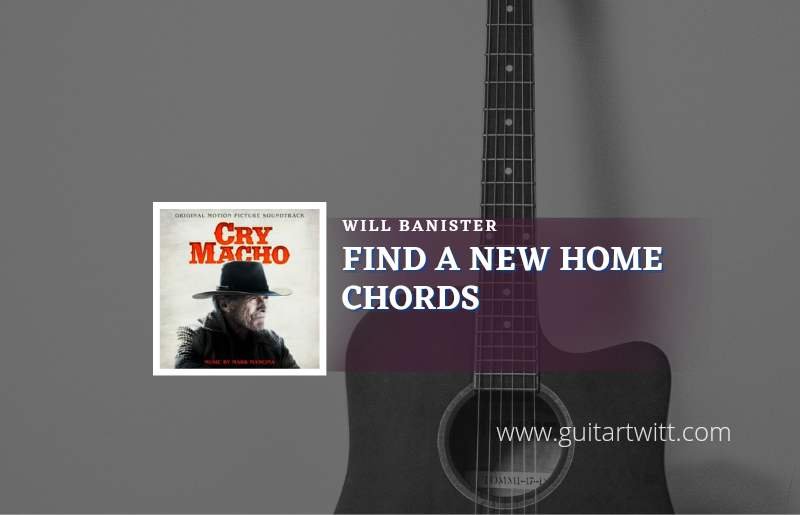 Read more about the article Find A New Home chords by Will Banister