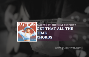 Read more about the article Get That All The Time chords by RaeLynn feat. Mitchell Tenpenny