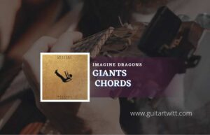 Read more about the article Giants chords by Imagine Dragons