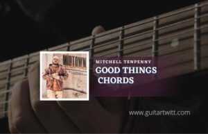 Read more about the article Good Thing chords by Mitchell Tenpenny