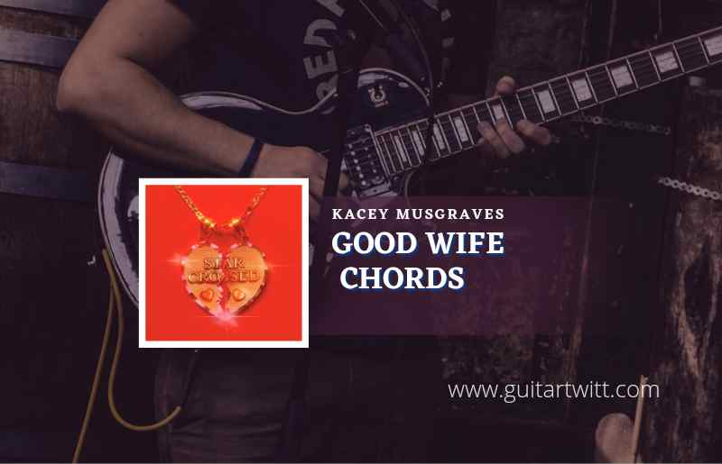 Read more about the article Good Wife chords by Kacey Musgraves
