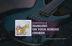 Read more about the article Hanging On Your Hinges Chords by Stereophonics