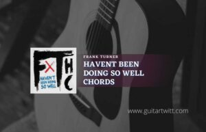 Read more about the article Havent Been Doing So Well chords by Frank Turner