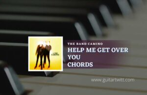 Read more about the article Help Me Get Over You chords by The Band CAMINO