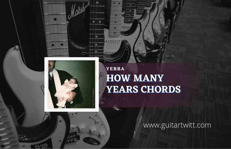 Read more about the article How Many Years chords by YEBBA