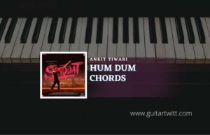 Read more about the article SHIDDAT- Hum Dum Chords by Ankit Tiwari