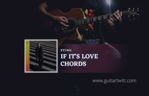 Read more about the article If Its Love chords by Sting