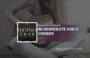 Read more about the article Im Desperate For You chords by Red Rocks Worship