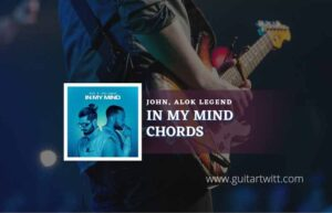 Read more about the article In My Mind chords by Alok & John Legend
