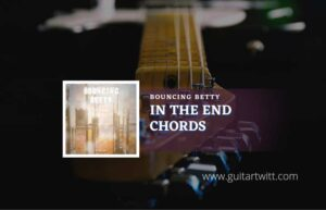 Read more about the article In The End chords by Bouncing Betty