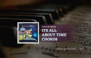 Read more about the article Its About Time chords by Logan Mize