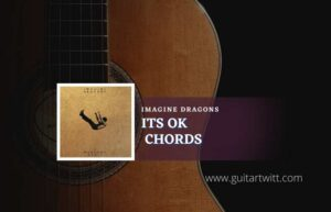 Read more about the article Its Ok chords by Imagine Dragons