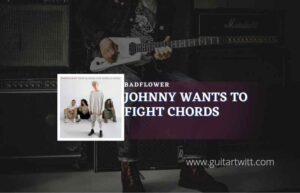 Read more about the article Johnny Wants To Fight chords by Badflower