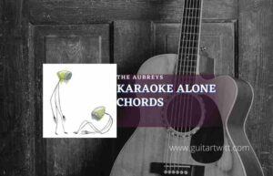 Read more about the article Karaoke Alone chords by The Aubreys