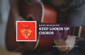Read more about the article Keep Lookin Up chords by Kacey Musgraves
