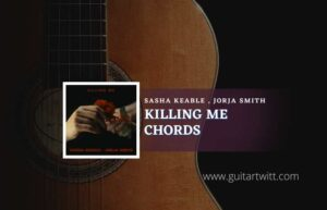 Read more about the article Killing Me chords by Sasha Keable & Jorja Smith