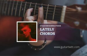 Read more about the article Lately chords by guccihighwaters