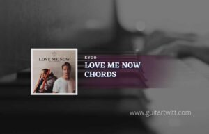 Read more about the article Love Me Now Chords by Kygo feat. Zoe Wees