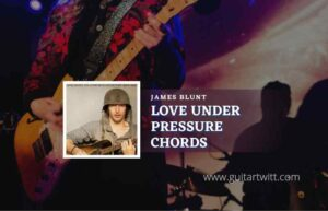 Read more about the article Love Under Pressure chords by James Blunt