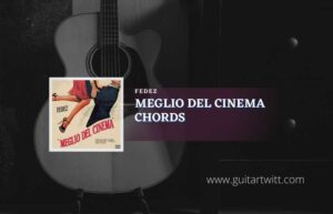 Read more about the article Meglio Del Cinema chords by Fedez