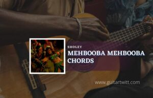 Read more about the article Mehbooba Mehbooba chords by R.D. Burman   Sholey