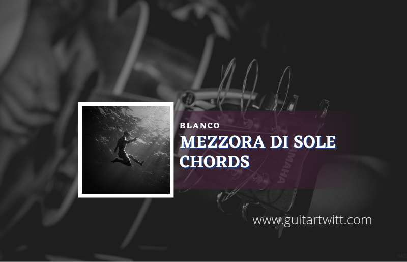 Read more about the article Mezzora Di Sole chords by Blanco