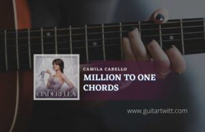 Read more about the article Million To One Chords by Camila Cabello