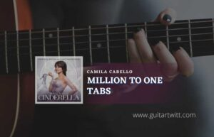 Read more about the article Million To One Tabs by Camila Cabello