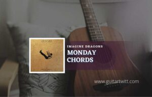 Read more about the article Monday chords by Imagine Dragons