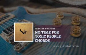 Read more about the article No Time For Toxic People chords by Imagine Dragons