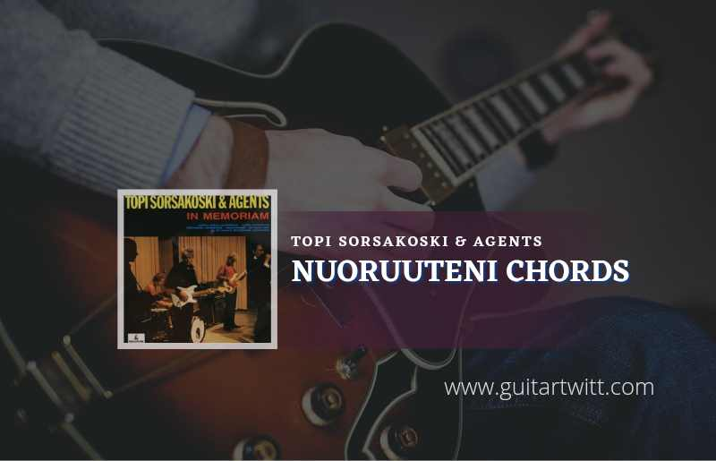 Read more about the article Nuoruuteni chords by Topi Sorsakoski & Agents