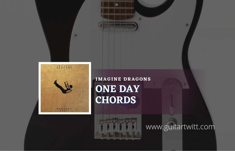 Read more about the article One Day chords by Imagine Dragons