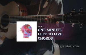 Read more about the article One Minute Left To Live chords by LANY