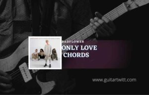 Read more about the article Only Love chords by Badflower