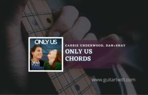 Read more about the article Only Us chords by Carrie Underwood