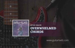 Read more about the article Overwhelmed chords by Ryan Mack