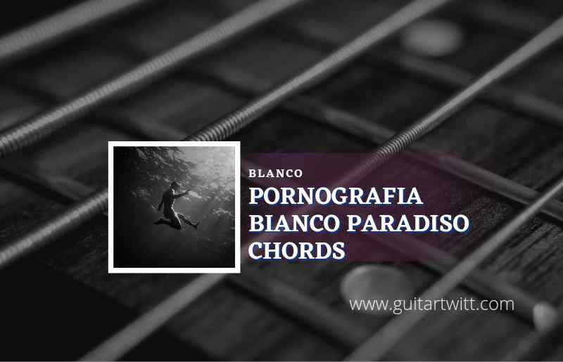 Read more about the article Pornografia Bianco Paradiso chords by Blanco