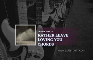 Read more about the article Rather Leave Loving You chords by Jared Hovis