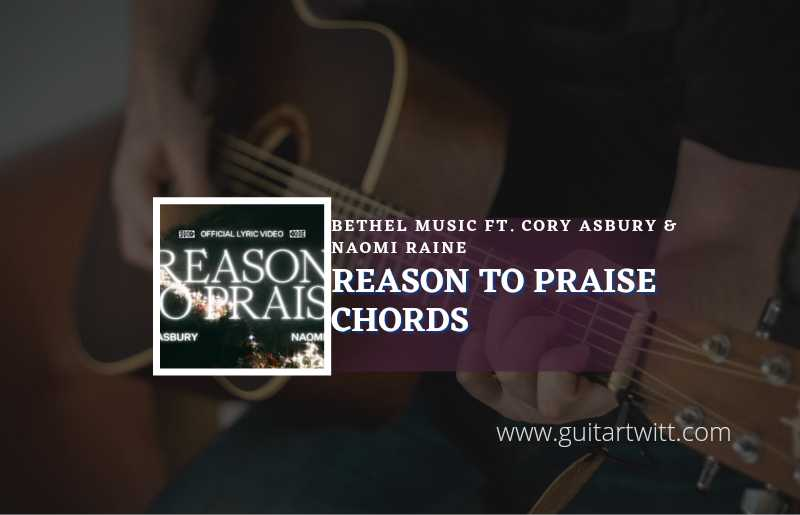 Read more about the article Reason To Praise chords by Bethel Music