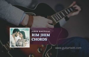 Read more about the article Rim Jhim chords by Jubin Nautiyal
