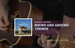 Read more about the article Round And Around chords by Prairie Anthem