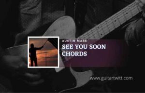 Read more about the article See You Soon chords by Austin Mabe