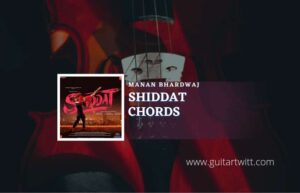 Read more about the article Shiddat Chords by Manan Bhardwaj | Title Track