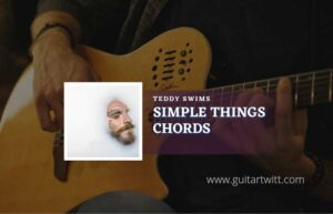 Read more about the article Simple Things chords by Teddy Swims