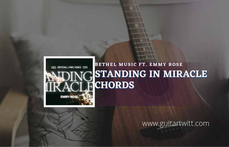Read more about the article Standing In Miracles chords by Bethel Music ft. Emmy Rose